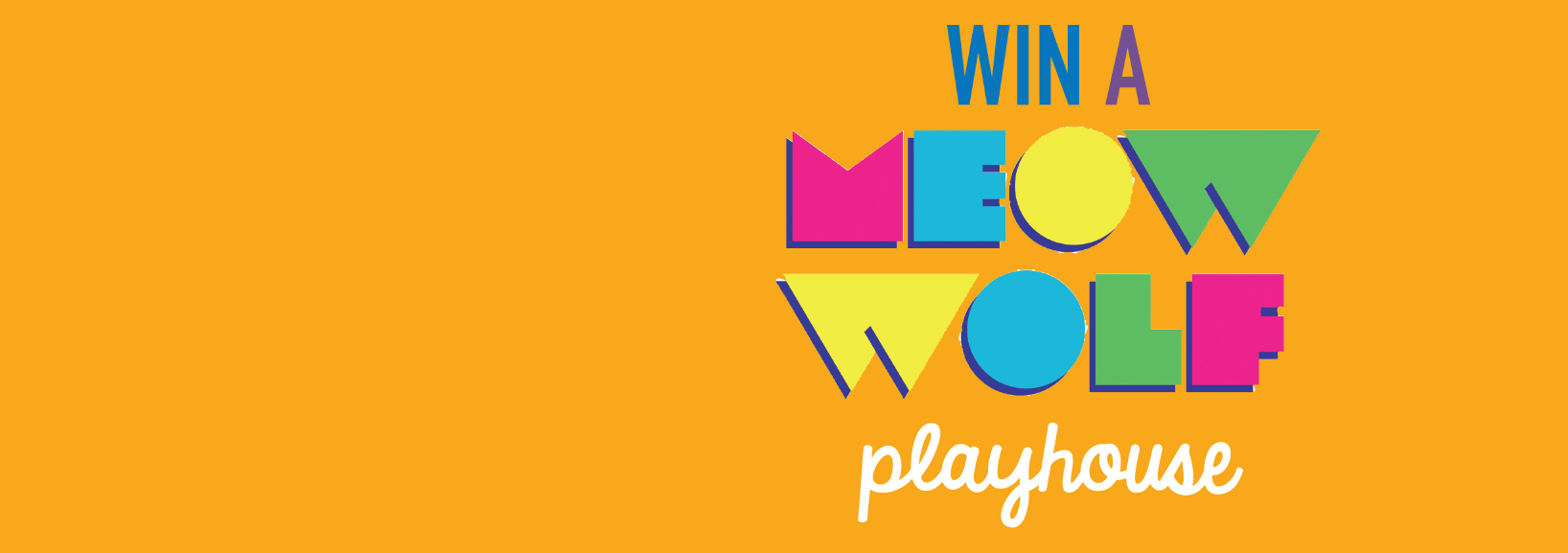 Win a MEOW WOLF playhouse!
